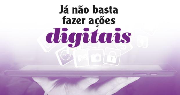 Artigo: Já não basta fazer ações digitais