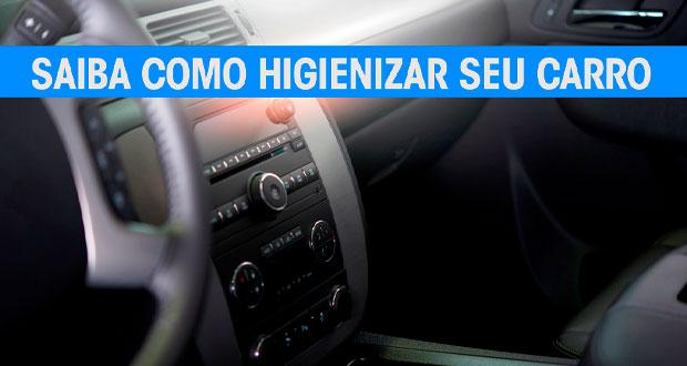 Como higienizar o seu carro nesse momento e ficar seguro?
